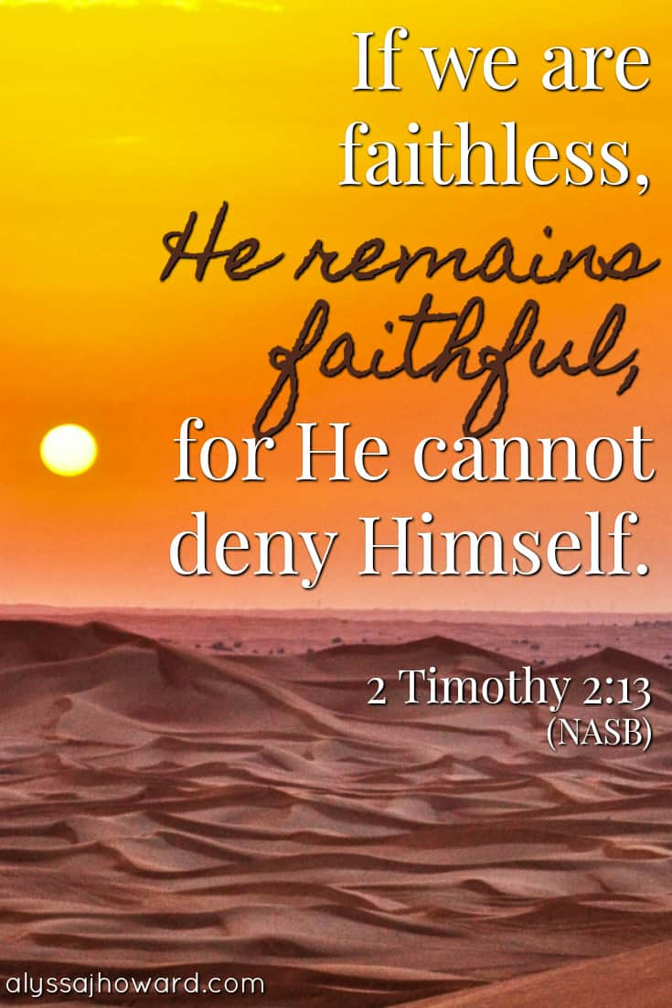 If we are faithless, He remains faithful, for He cannot deny Himself. - 2 Timothy 2:13 (NASB)