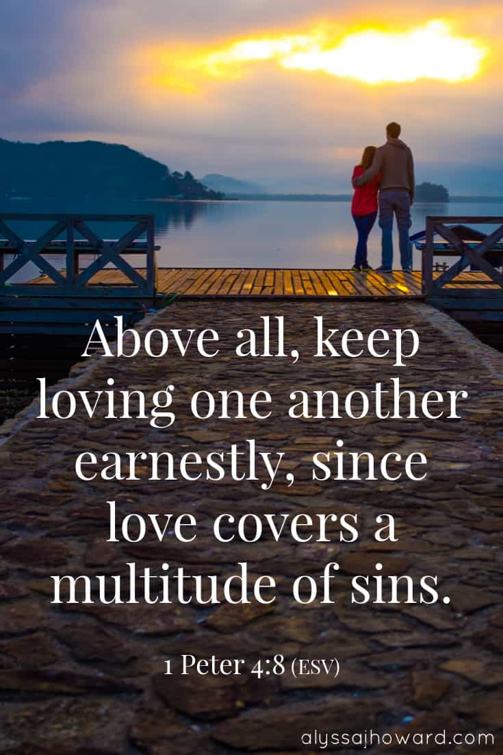 Above all, keep loving one another earnestly, since love covers a multitude of sins. - 1 Peter 4:8