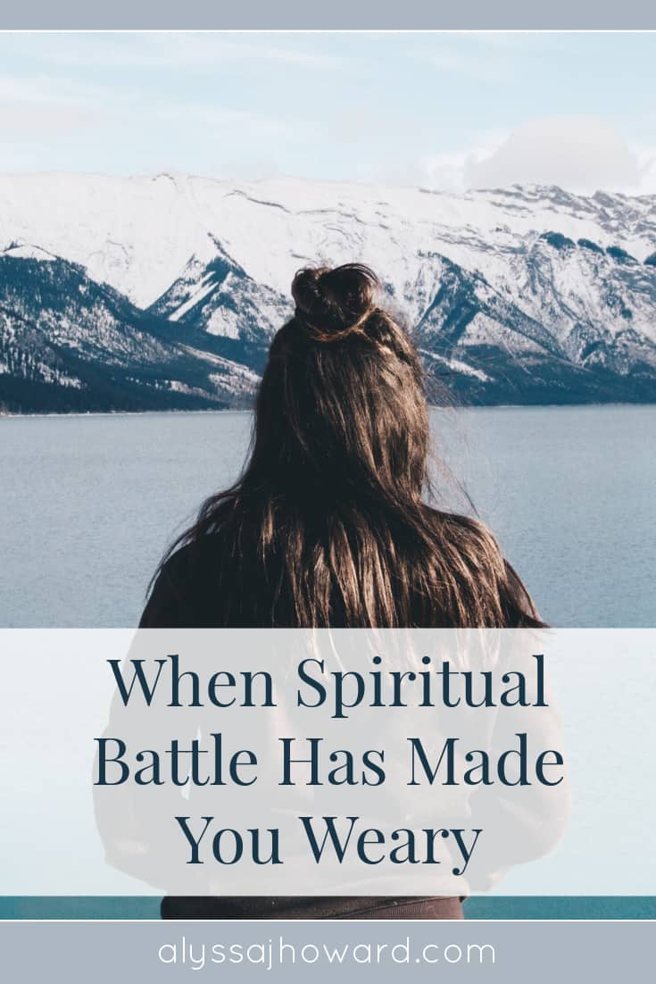 When Spiritual Battle Has Made You Weary | alyssajhoward.com