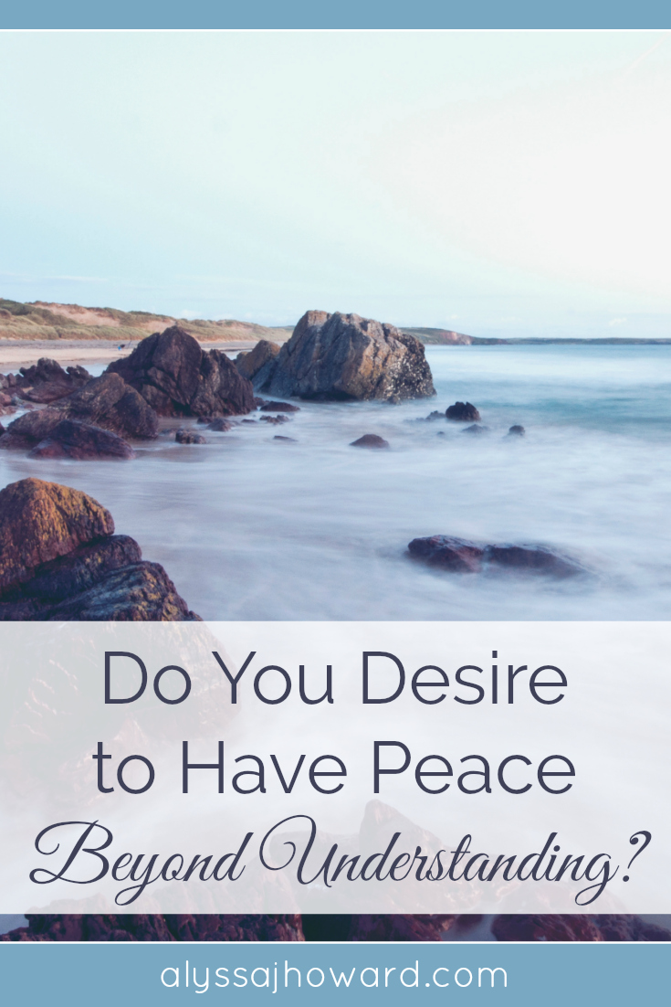 Do you desire God's peace? I think it's safe to say we all desire peace in our lives… but peace beyond understanding is something entirely different.