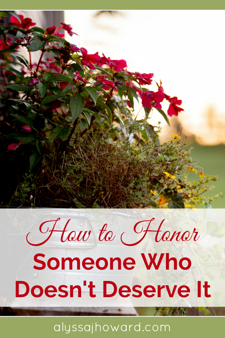 Most of us know how to honor someone we respect, admire, or love. But the game changes when we have to honor someone we feel doesn't deserve that honor.