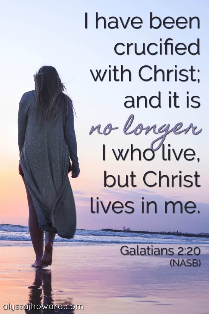I have been crucified with Christ; and it is no longer I who live, but Christ lives in me. - Galatians 2:20