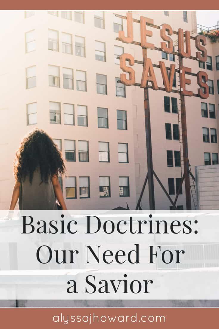 Basic Doctrines: Our Need For a Savior | alyssajhoward.com