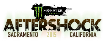 Monster Energy AFTERSHOCK 2015, Sacramento, CA