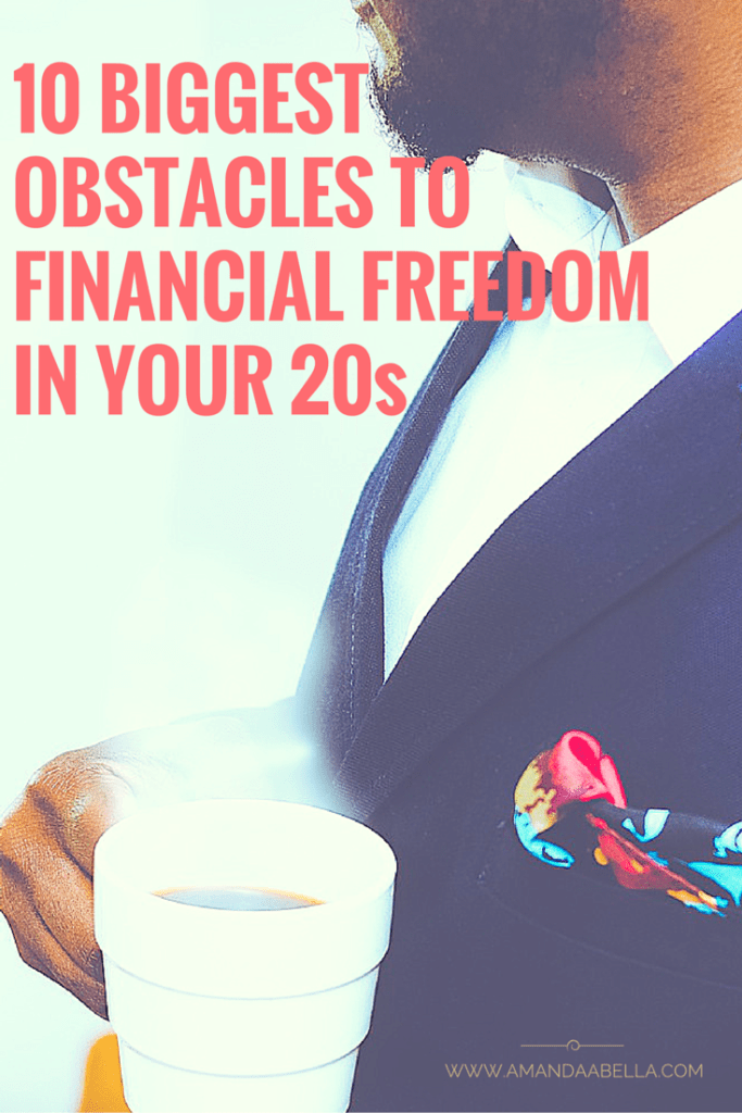 10 Biggest Obstacles to Financial Freedom in Your 20s