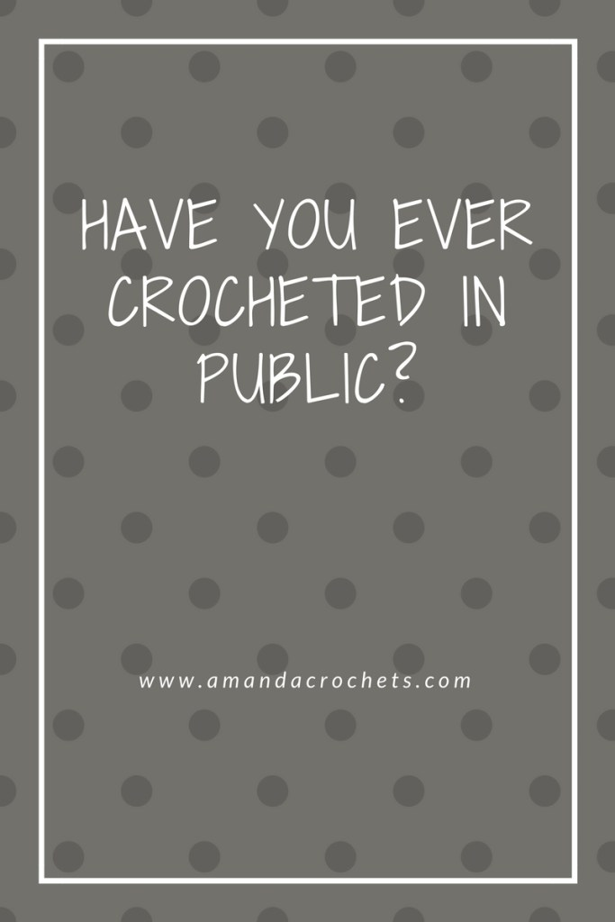 have you ever crocheted in public