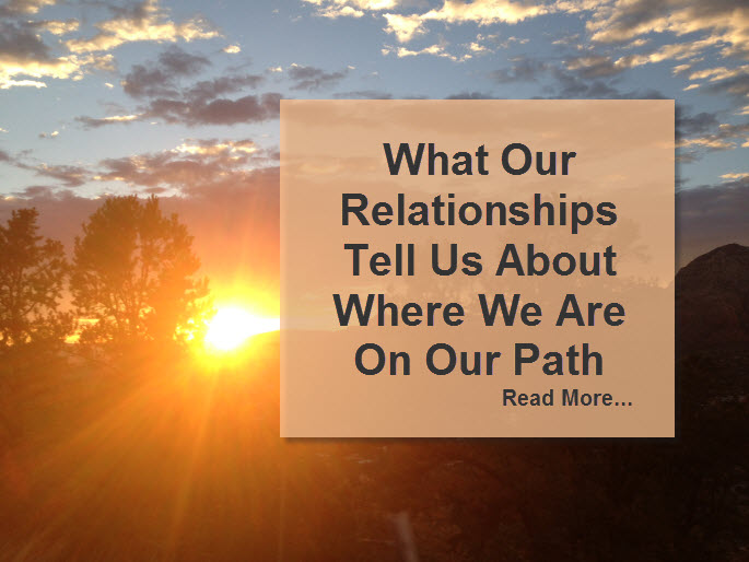 What Our Relationships Tell Us About Where We Are On Our Path