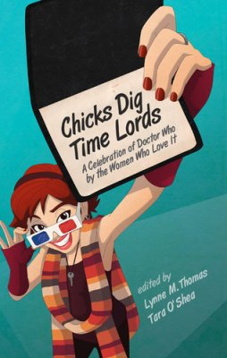 Chicks Dig Time Lords by Lynne M. Thomas and Tara O'Shea