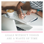 AmandaMarieBiz | Goals Without Vision