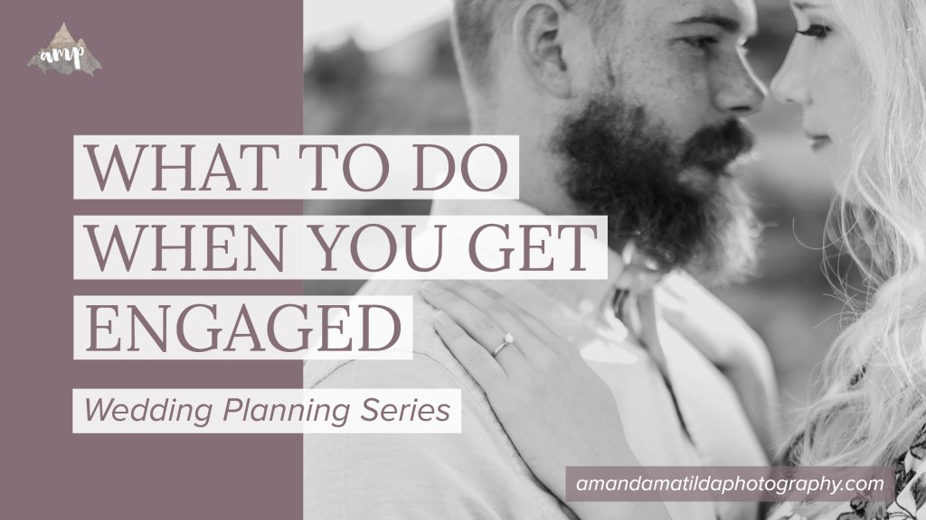 WHAT TO DO WHEN YOU GET ENGAGED by amanda.matilda.photography