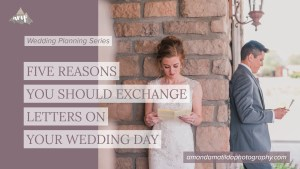FIVE REASONS YOU SHOULD EXCHANGE LETTERS ON YOUR WEDDING DAY