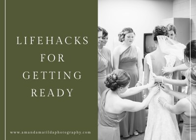 Lifehacks for Getting Ready on Your Wedding Day | amanda.matilda.photography
