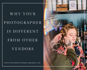Why Your Photographer is Different from Other Vendors | amanda.matilda.photography
