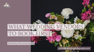 What Wedding Vendors to Book First | amanda.matilda.photography
