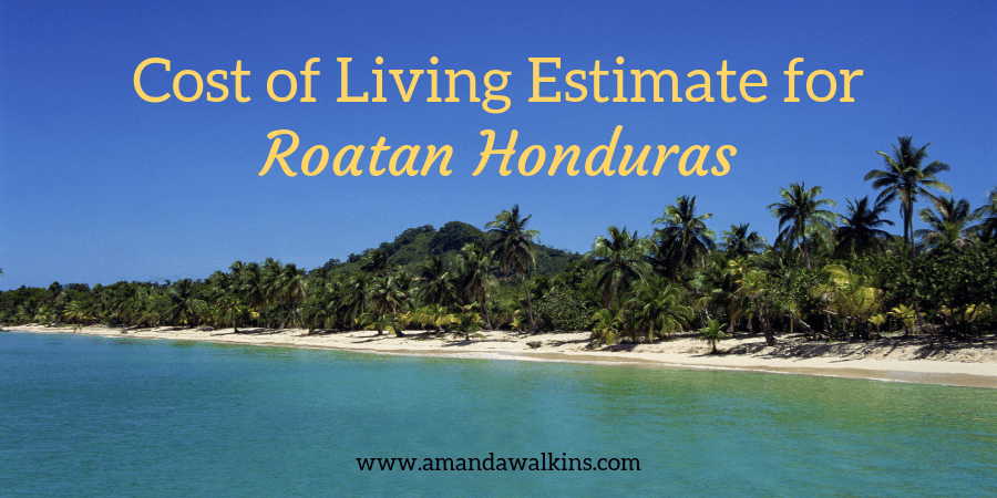 island of Roatan cost of living estimate
