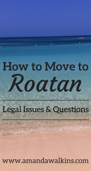 Advice for expats moving to Roatan - legal concerns.