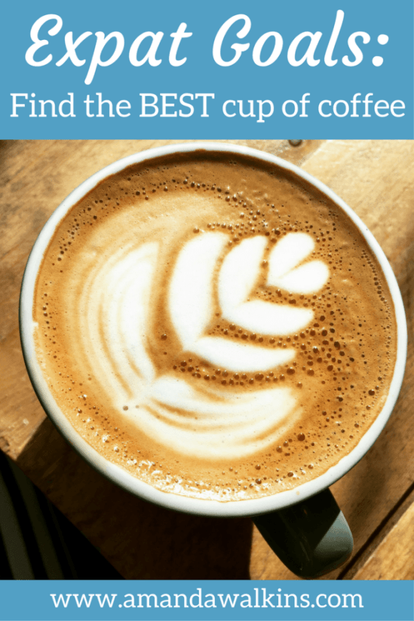 Expat life goals: finding the best cup of coffee in your new home