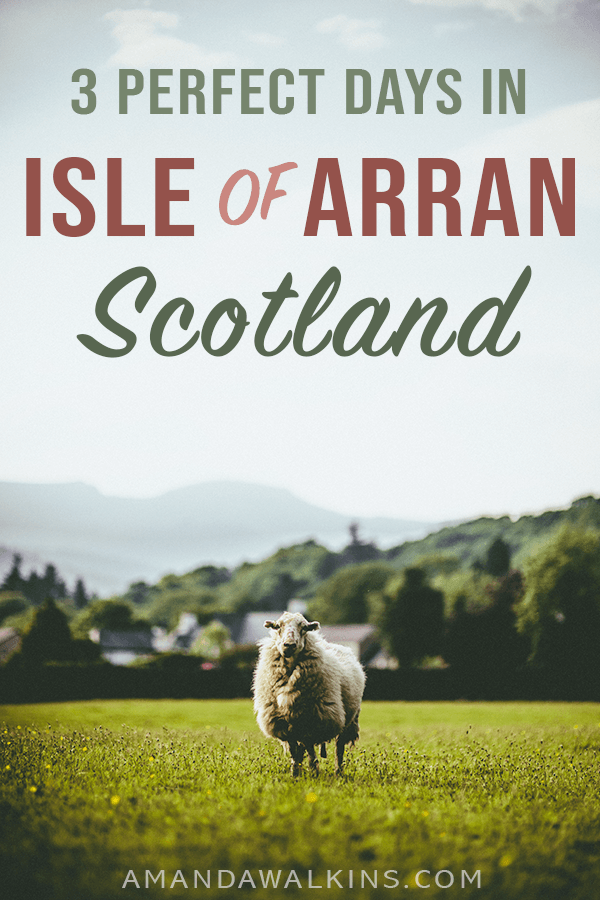 3 Perfect days in the Isle of Arran in Scotland -- an itinerary from US expat living in Scotland, Amanda Wakins