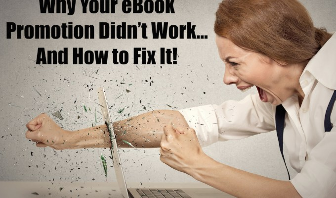 Why Your eBook Promotion Didn't Work (and how to fix it