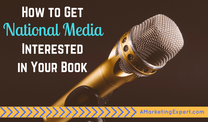 How to Get National Media Interested in Your Book | AMarketingExpert.com