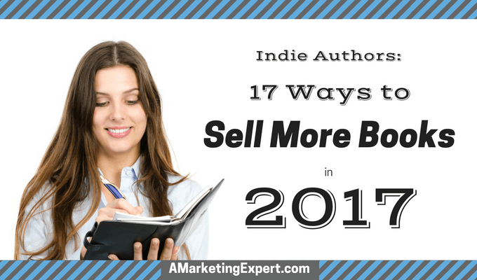 Indie Authors: 17 Ways to Sell More Books in 2017