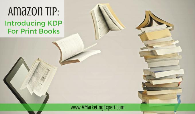 Amazon Tip: Introducing KDP for Print Books! | AMarketingExpert.com