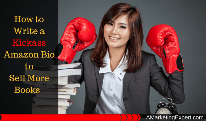 How to Write a Kickass Amazon Bio to Sell More Books | AMarketingExpert.com