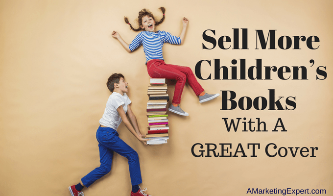 Sell More Children's Books with a great cover | AMarketingExpert.com
