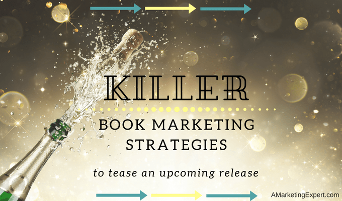 Killer Book Marketing Strategies to Tease a New Release | AMarketingExpert.com