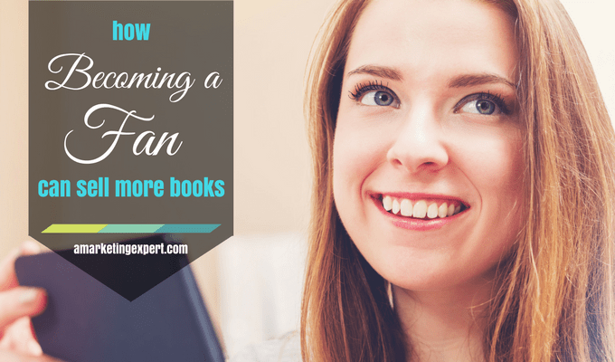 How Becoming a Fan Can Help You Sell More Books | AMarketingExpert.com