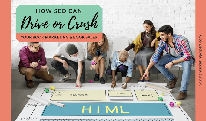 How SEO Can Drive or Crush Your Book Marketing and Book Sales