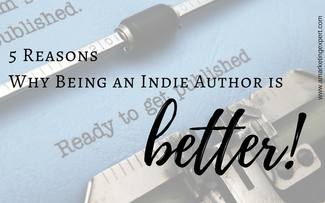 5 Reasons Why Being an Indie Author is Better