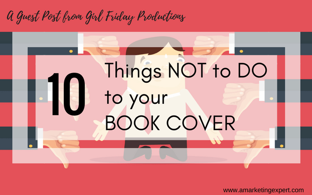 Book Marketing 101: Ten Things Not to Do to Your Book Cover