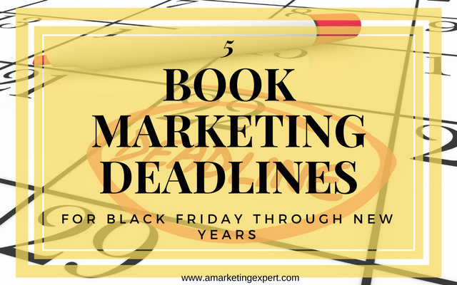 5 Book Marketing Deadlines for Black Friday Through New Years