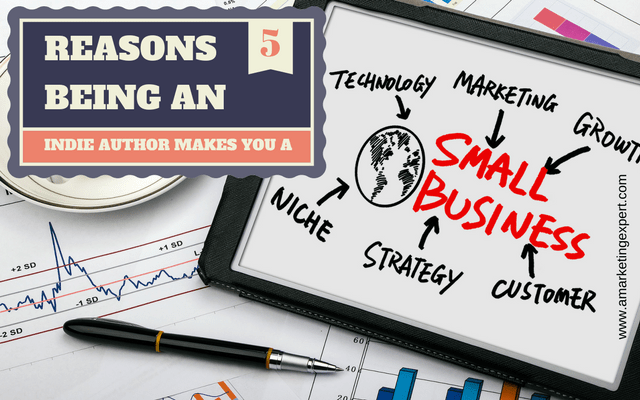 5 Reasons Being an Indie Author Makes You a Small Business