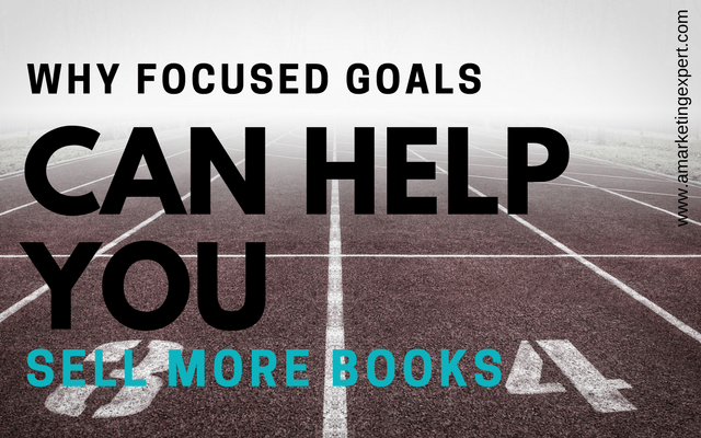Why Focused Goals Can Help You Sell More Books