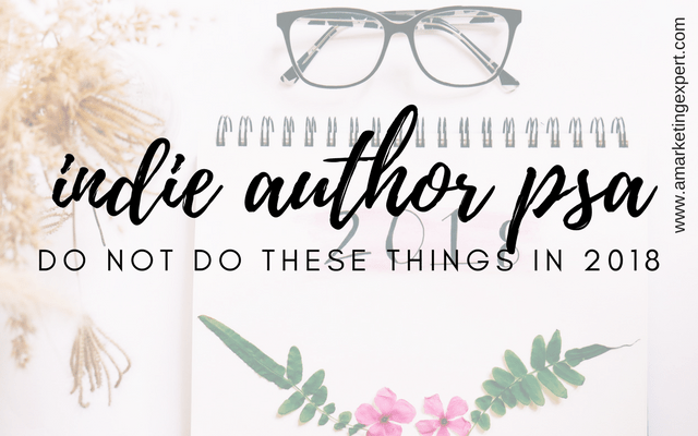 Indie Author PSA: Do NOT Do These Things in 2018