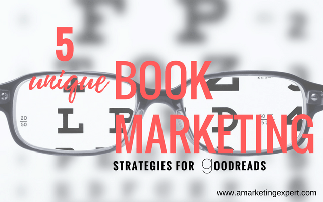 5 Unique Book Marketing Strategies for Goodreads | AMarketingExpert.com