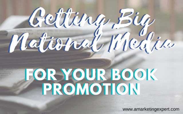 Getting Big (National) Media for Your Book Promotion | AMarketingExpert.com