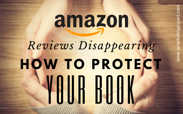 Amazon Reviews Disappearing: How to Protect Your Book | AMarketingExpert.com