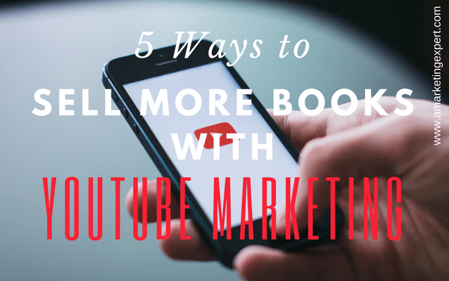 5 Ways to Sell More Books with YouTube Marketing