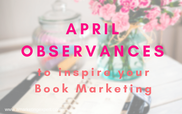 April Observances to Inspire Your Book Marketing