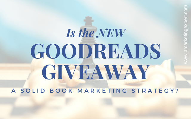Is the New Goodreads Giveaway a Solid Book Marketing Strategy? | AMarketingExpert.com