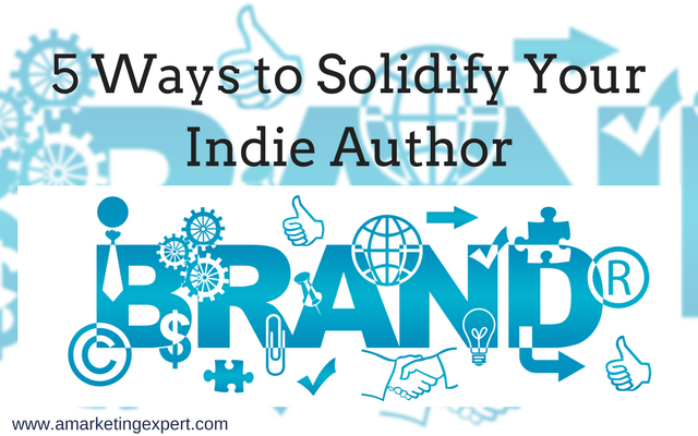 5 Ways to Solidify Your Indie Author Brand | AMarketingExpert.com