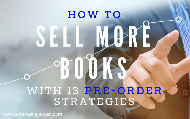 How to Sell More Books with 13 Pre-Order Strategies | AMarketingExpert.com