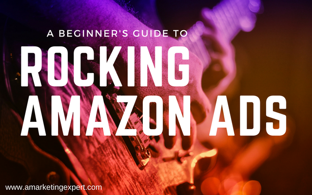 A Beginner's Guide to Rocking Amazon Ads using Amazon Marketing Services | AMarketingExpert.com