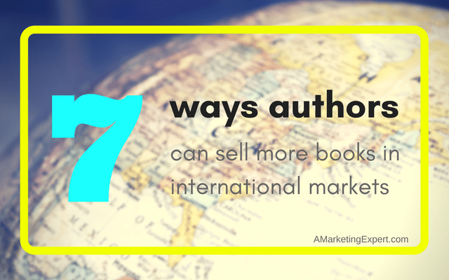 7 Ways Authors Can Sell More Books in International Markets