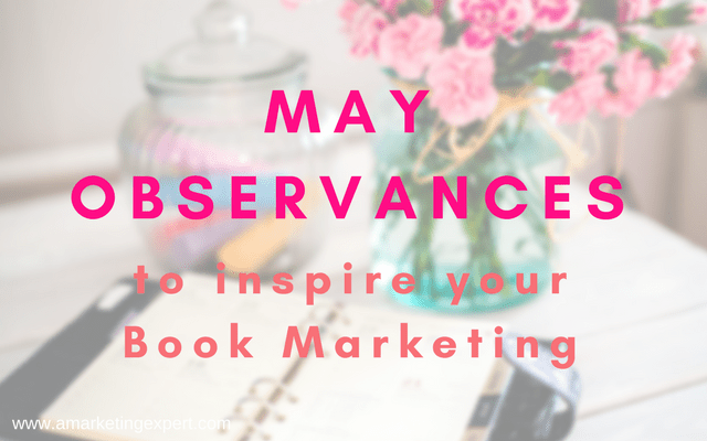 May Observances to Inspire Your Book Marketing | AMarketingExpert.com