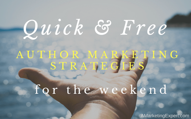 Quick and Free Author Marketing Strategies for the Weekend