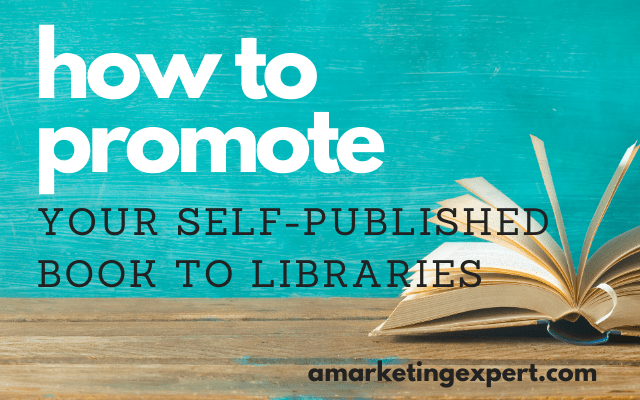 How to Promote Your Self-Published Book to Libraries
